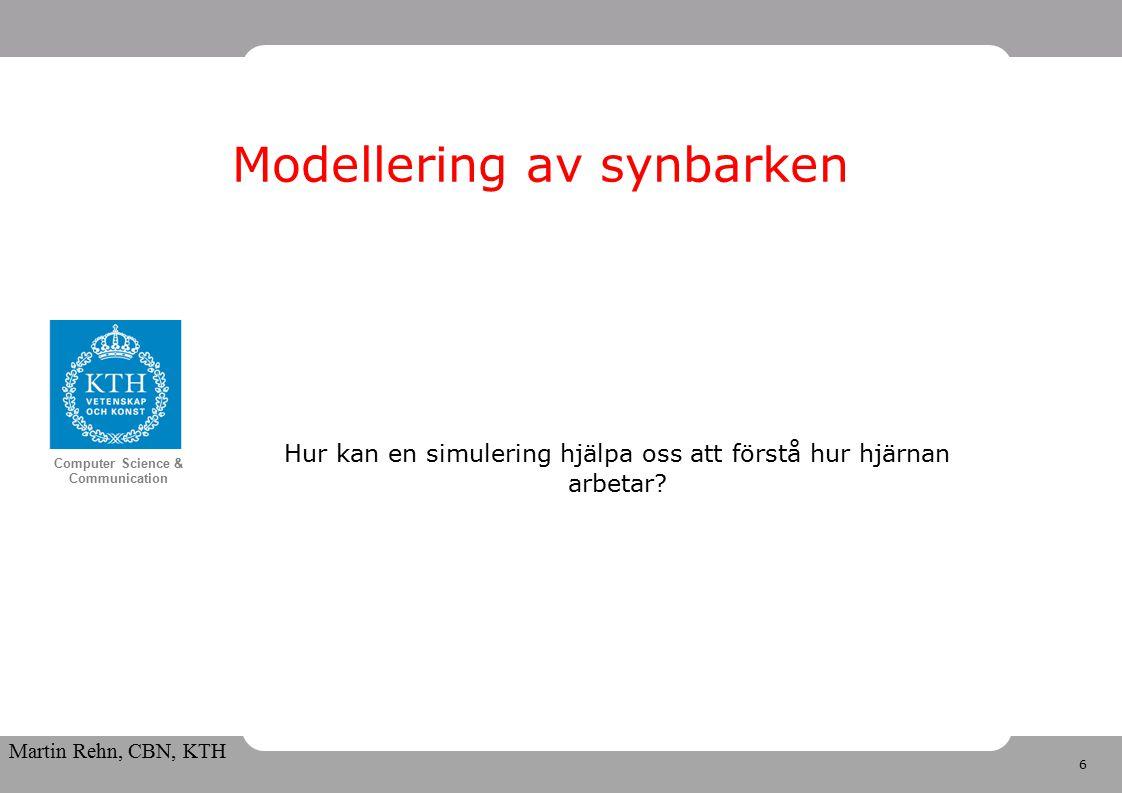 6 Computer Science & Communication Martin Rehn, CBN, KTH Modellering av synbarken Hur kan en simulering hjälpa oss att förstå hur hjärnan arbetar?