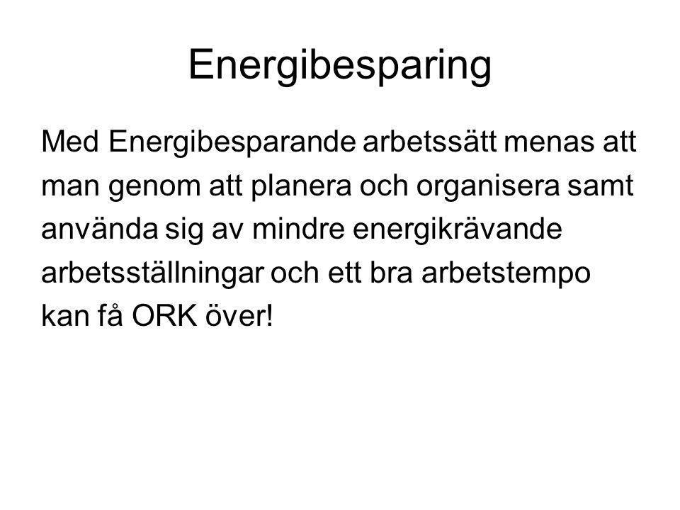 Energibesparing Med Energibesparande arbetssätt menas att man genom att planera och organisera samt använda sig av mindre energikrävande arbetsställni