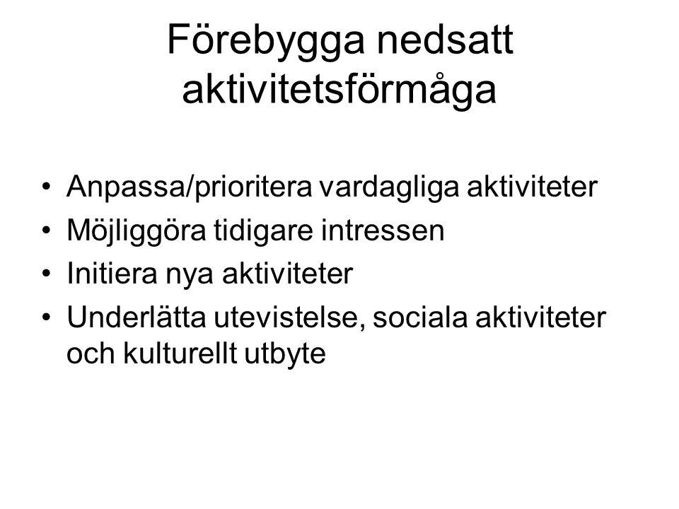 Förebygga nedsatt aktivitetsförmåga Anpassa/prioritera vardagliga aktiviteter Möjliggöra tidigare intressen Initiera nya aktiviteter Underlätta utevis