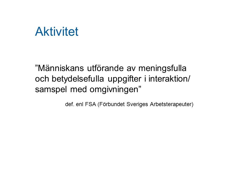 """""""Människans utförande av meningsfulla och betydelsefulla uppgifter i interaktion/ samspel med omgivningen"""" def. enl FSA (Förbundet Sveriges Arbetstera"""