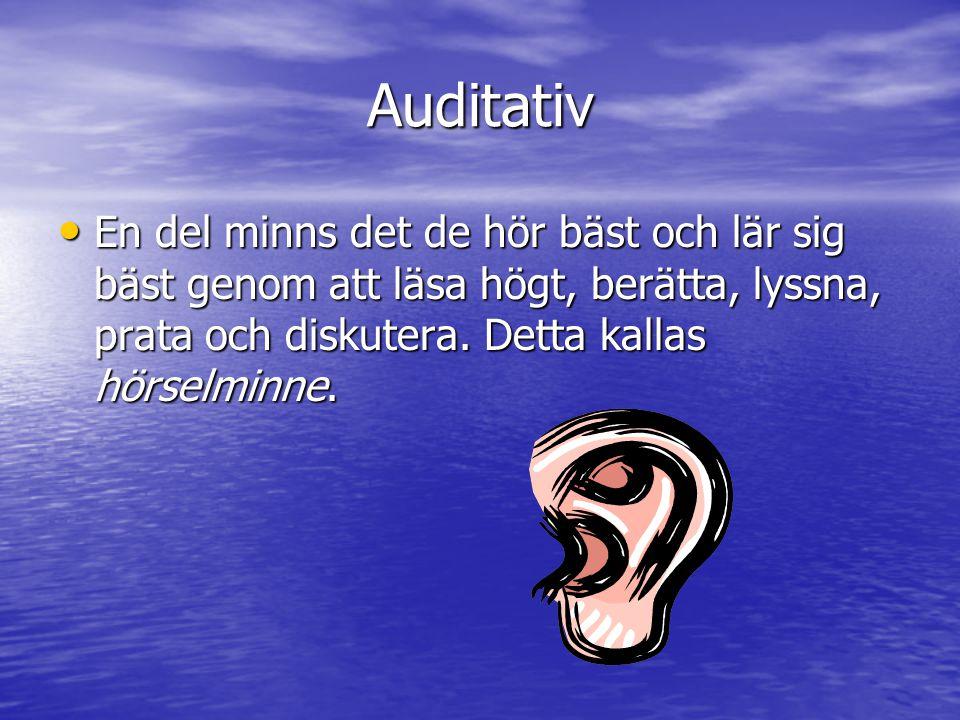 Auditativ En del minns det de hör bäst och lär sig bäst genom att läsa högt, berätta, lyssna, prata och diskutera. Detta kallas hörselminne. En del mi