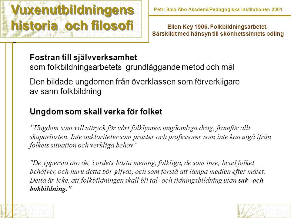 Vuxenutbildningens historia och filosofi Vuxenutbildningens historia och filosofi Petri Salo Åbo Akademi/Pedagogiska institutionen 2001 Ellen Key 1906.