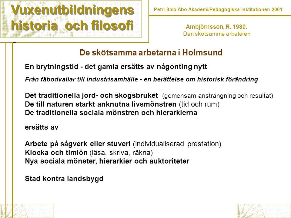 Vuxenutbildningens historia och filosofi Vuxenutbildningens historia och filosofi Petri Salo Åbo Akademi/Pedagogiska institutionen 2001 Ambjörnsson, R.