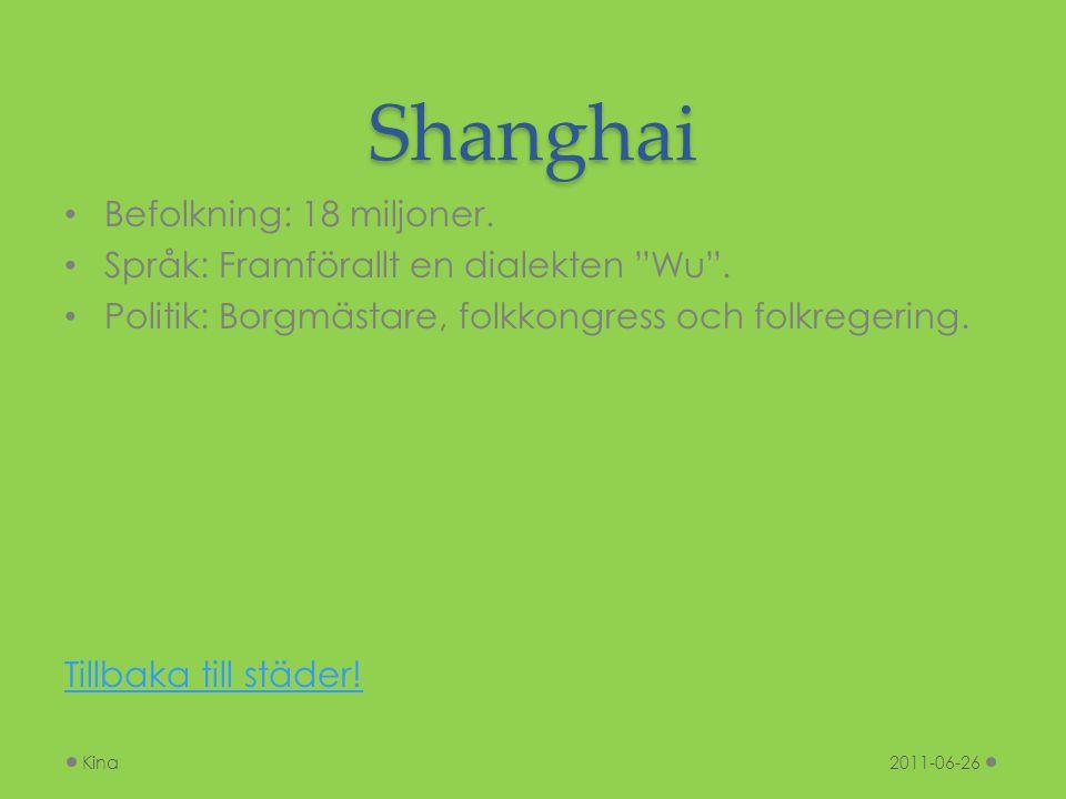 """Shanghai Befolkning: 18 miljoner. Språk: Framförallt en dialekten """"Wu"""". Politik: Borgmästare, folkkongress och folkregering. Tillbaka till städer! 201"""