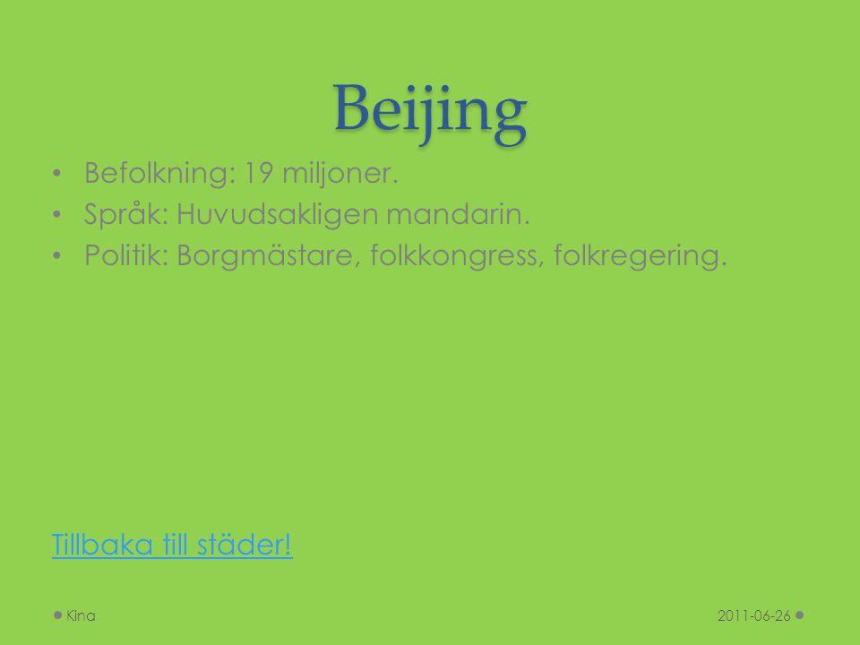 Beijing Befolkning: 19 miljoner. Språk: Huvudsakligen mandarin. Politik: Borgmästare, folkkongress, folkregering. Tillbaka till städer! 2011-06-26Kina