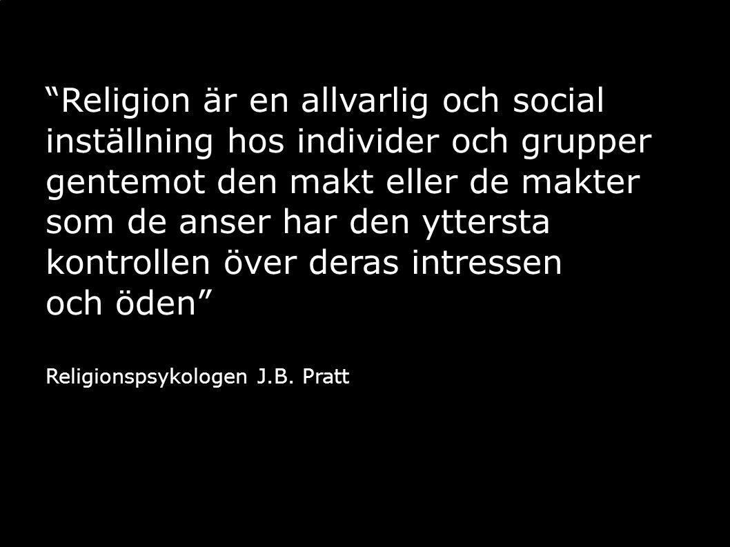 """""""Religion är en allvarlig och social inställning hos individer och grupper gentemot den makt eller de makter som de anser har den yttersta kontrollen"""