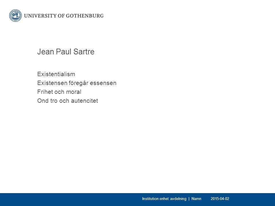 Jean Paul Sartre Existentialism Existensen föregår essensen Frihet och moral Ond tro och autencitet 2015-04-02Institution enhet avdelning | Namn