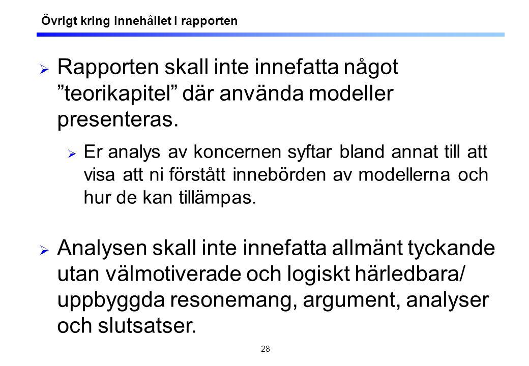 """28  Rapporten skall inte innefatta något """"teorikapitel"""" där använda modeller presenteras.  Er analys av koncernen syftar bland annat till att visa a"""