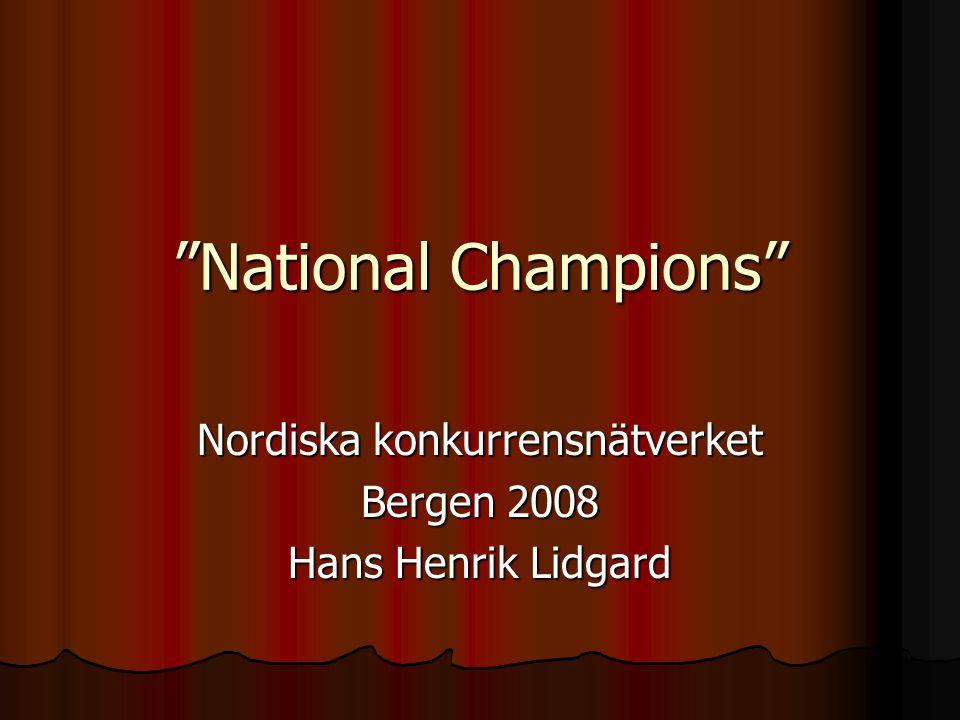 """National Champions"" Nordiska konkurrensnätverket Bergen 2008 Hans Henrik Lidgard"