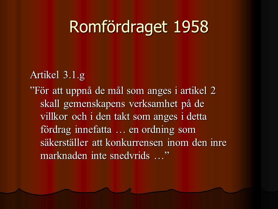 """Romfördraget 1958 Artikel 3.1.g """"För att uppnå de mål som anges i artikel 2 skall gemenskapens verksamhet på de villkor och i den takt som anges i det"""