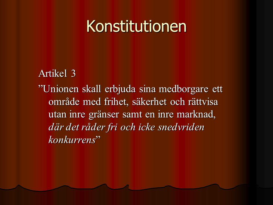 """Konstitutionen Artikel 3 """"Unionen skall erbjuda sina medborgare ett område med frihet, säkerhet och rättvisa utan inre gränser samt en inre marknad, d"""