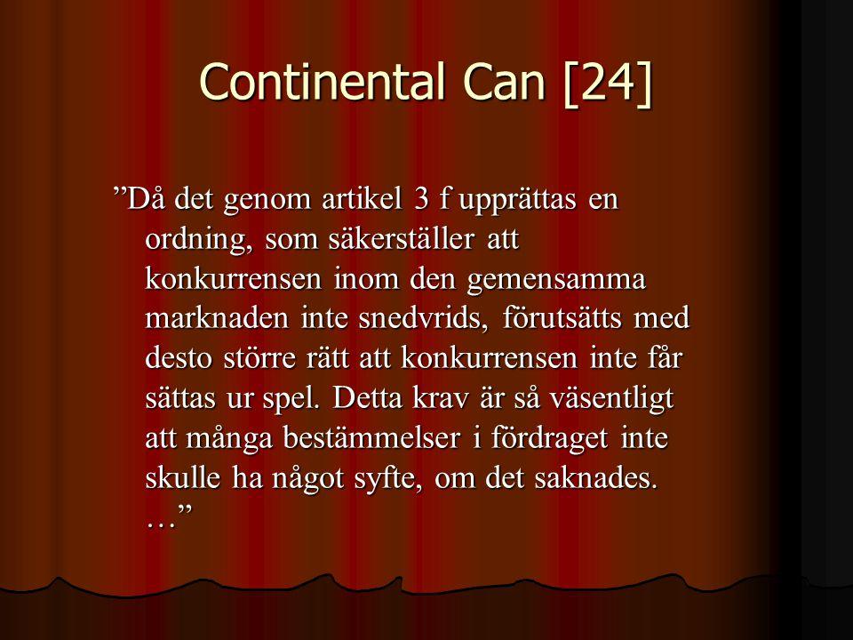 """Continental Can [24] """"Då det genom artikel 3 f upprättas en ordning, som säkerställer att konkurrensen inom den gemensamma marknaden inte snedvrids, f"""