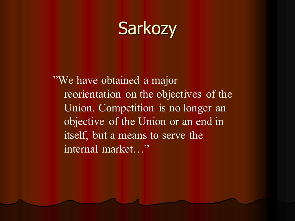 "Sarkozy ""We have obtained a major reorientation on the objectives of the Union. Competition is no longer an objective of the Union or an end in itself"