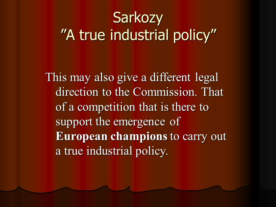 Sarkozy A true industrial policy This may also give a different legal direction to the Commission.