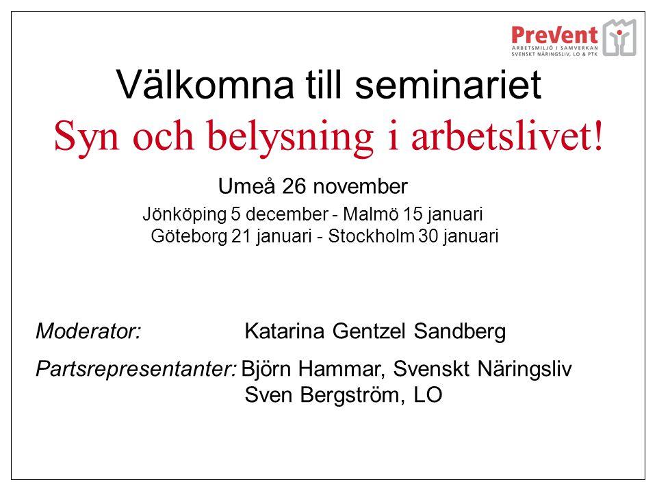Välkomna till seminariet Syn och belysning i arbetslivet! Umeå 26 november Jönköping 5 december - Malmö 15 januari Göteborg 21 januari - Stockholm 30