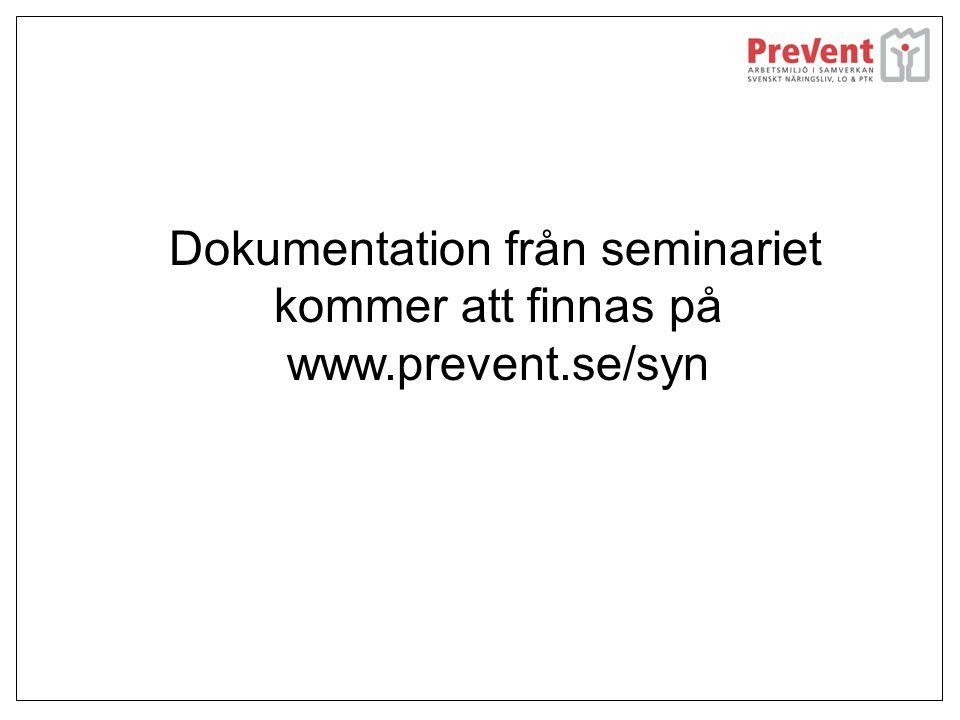 Dokumentation från seminariet kommer att finnas på www.prevent.se/syn