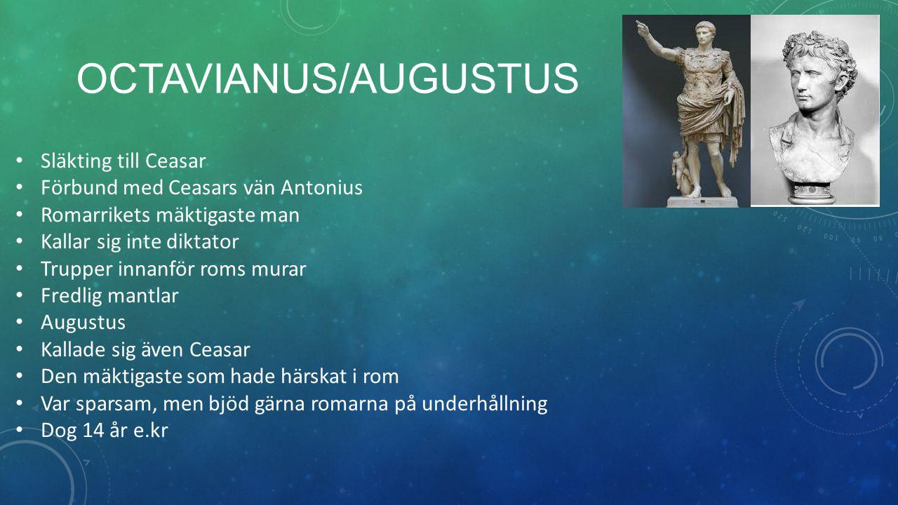 OCTAVIANUS/AUGUSTUS Släkting till Ceasar Förbund med Ceasars vän Antonius Romarrikets mäktigaste man Kallar sig inte diktator Trupper innanför roms mu