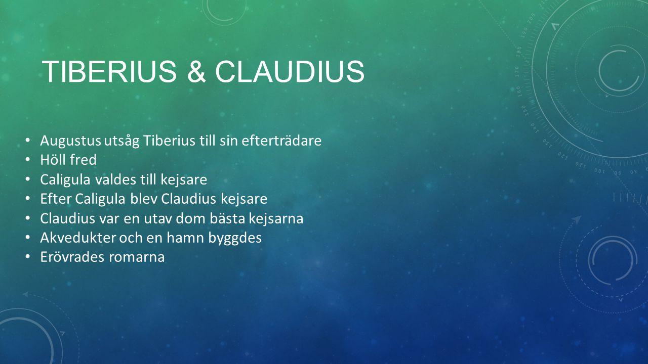 TIBERIUS & CLAUDIUS Augustus utsåg Tiberius till sin efterträdare Höll fred Caligula valdes till kejsare Efter Caligula blev Claudius kejsare Claudius