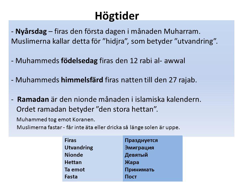 """- Nyårsdag – firas den första dagen i månaden Muharram. Muslimerna kallar detta för """"hidjra"""", som betyder """"utvandring"""". - Muhammeds födelsedag firas d"""