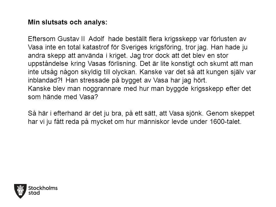 Min slutsats och analys: Eftersom Gustav II Adolf hade beställt flera krigsskepp var förlusten av Vasa inte en total katastrof för Sveriges krigsförin