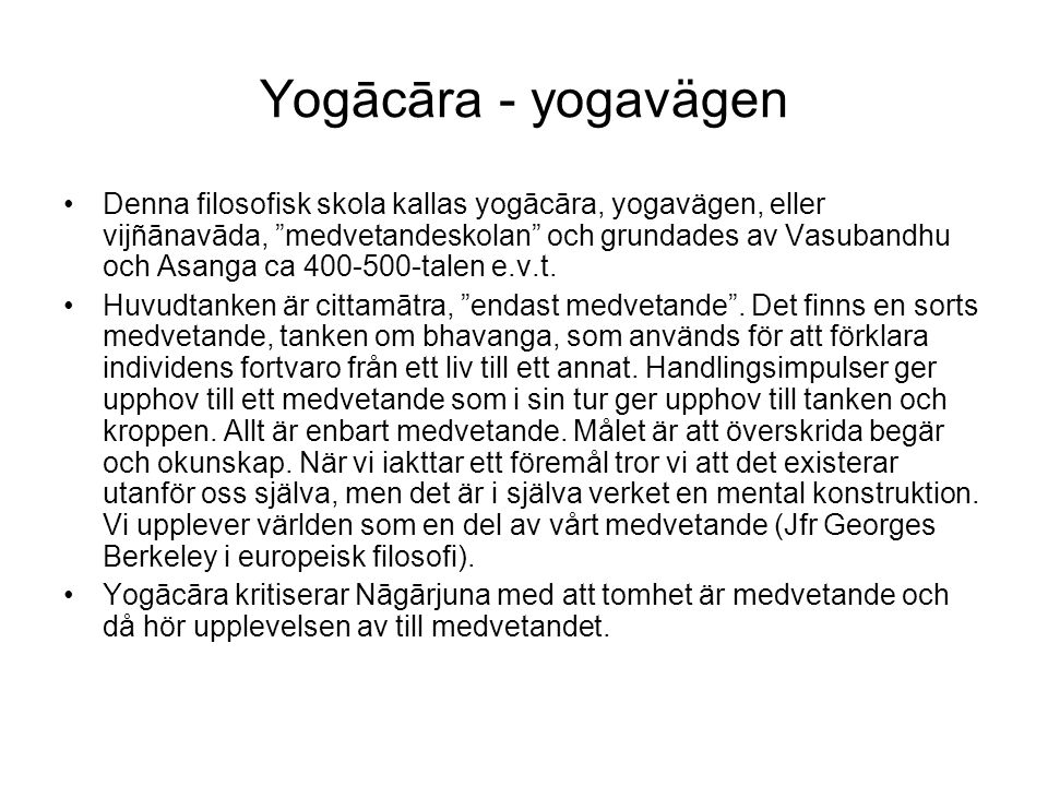 """Yogācāra - yogavägen Denna filosofisk skola kallas yogācāra, yogavägen, eller vijñānavāda, """"medvetandeskolan"""" och grundades av Vasubandhu och Asanga c"""