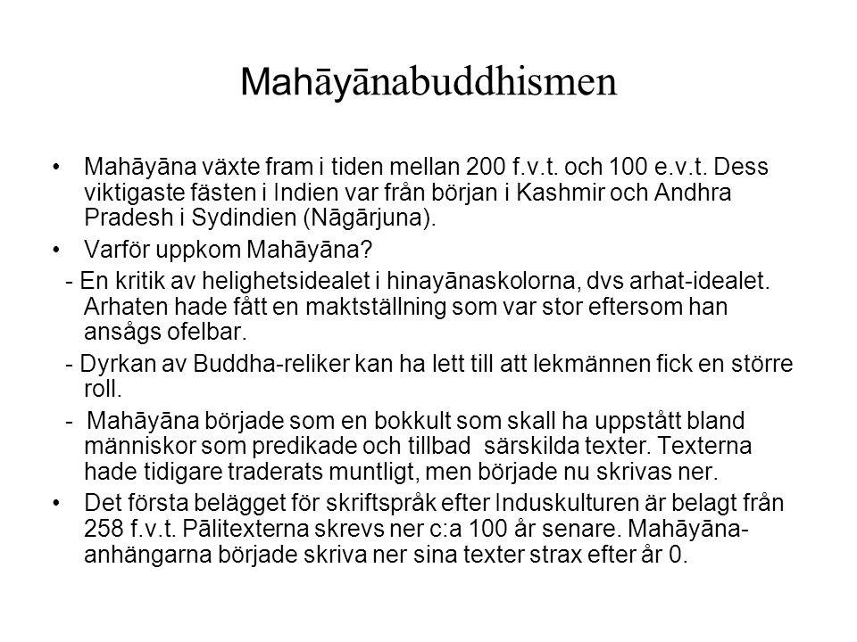 Mah ā y ānabuddhismen Mahāyāna växte fram i tiden mellan 200 f.v.t. och 100 e.v.t. Dess viktigaste fästen i Indien var från början i Kashmir och Andhr