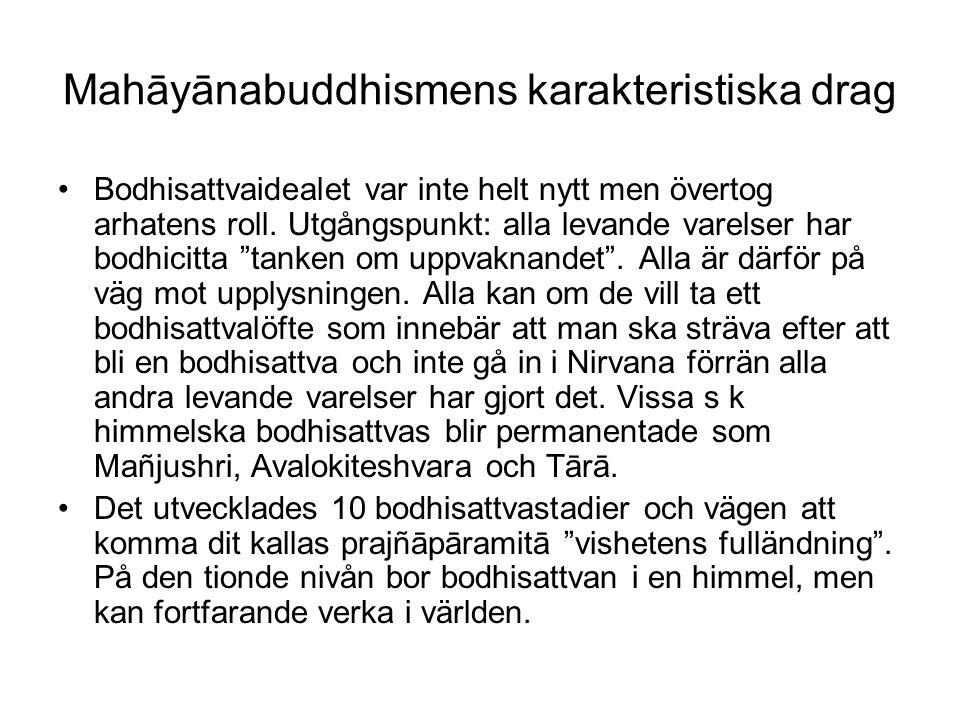 Mahāyānabuddhismens karakteristiska drag Bodhisattvaidealet var inte helt nytt men övertog arhatens roll. Utgångspunkt: alla levande varelser har bodh