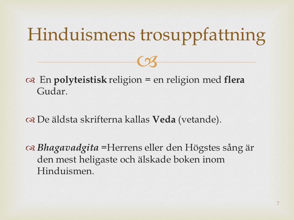  Hinduismen har ingen särskild grundare, man tror att den har vuxit fram i mötet mellan två folk; - Arierna (från nordväst) och - mötte det folk so