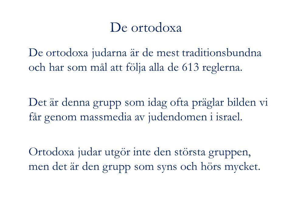 De ortodoxa De ortodoxa judarna är de mest traditionsbundna och har som mål att följa alla de 613 reglerna.