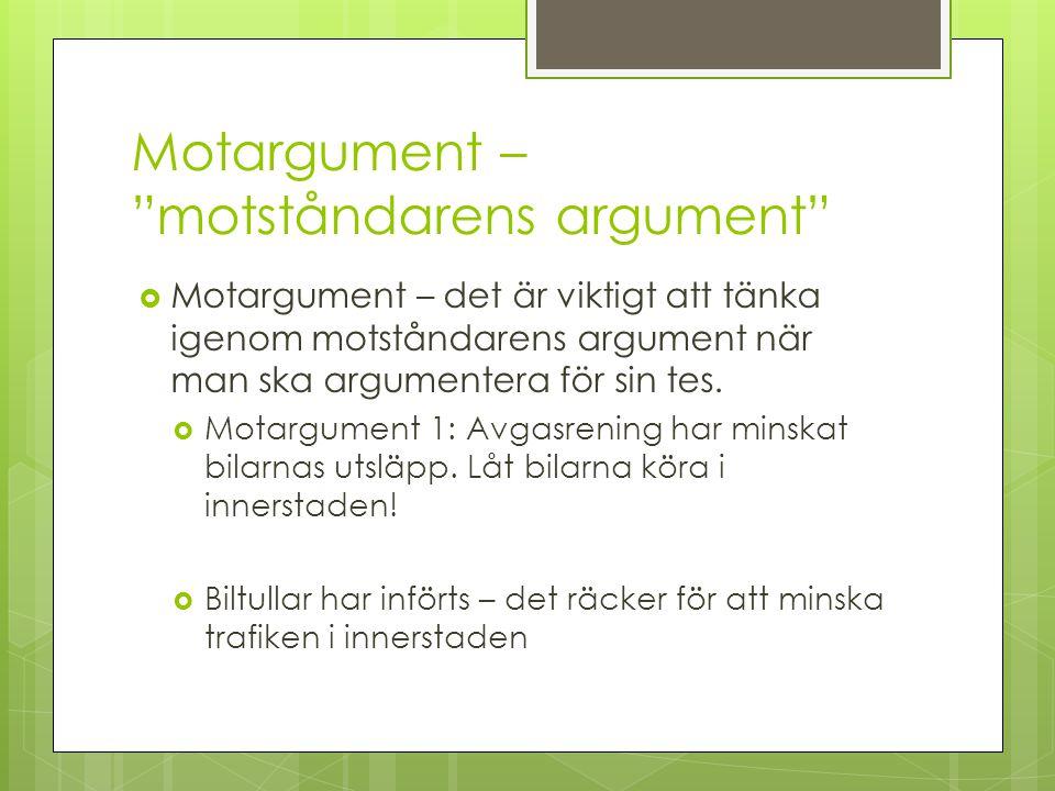 """Motargument – """"motståndarens argument""""  Motargument – det är viktigt att tänka igenom motståndarens argument när man ska argumentera för sin tes.  M"""
