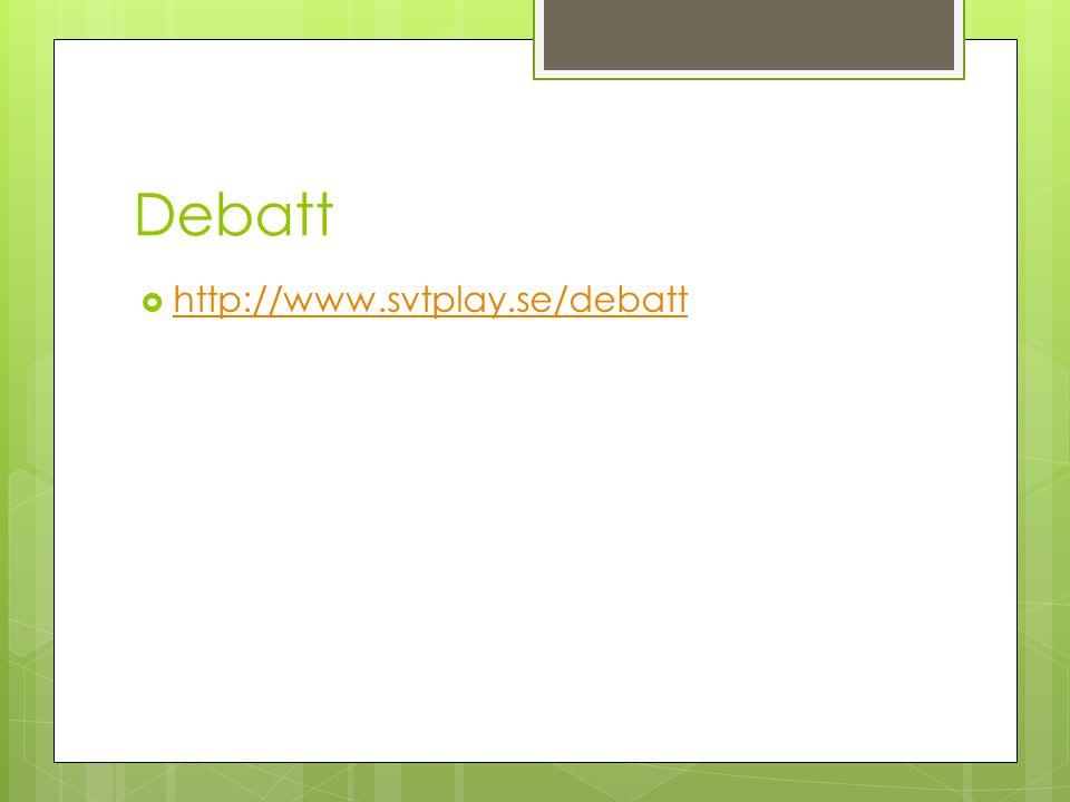 Debatt  http://www.svtplay.se/debatt http://www.svtplay.se/debatt