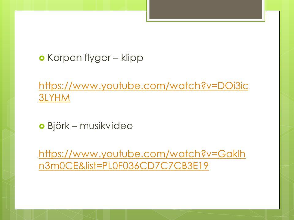  Korpen flyger – klipp https://www.youtube.com/watch?v=DOi3ic 3LYHM  Björk – musikvideo https://www.youtube.com/watch?v=Gaklh n3m0CE&list=PL0F036CD7C7CB3E19