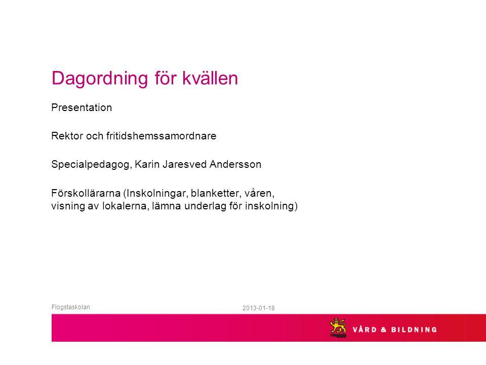 2013-01-18 Dagordning för kvällen Presentation Rektor och fritidshemssamordnare Specialpedagog, Karin Jaresved Andersson Förskollärarna (Inskolningar,