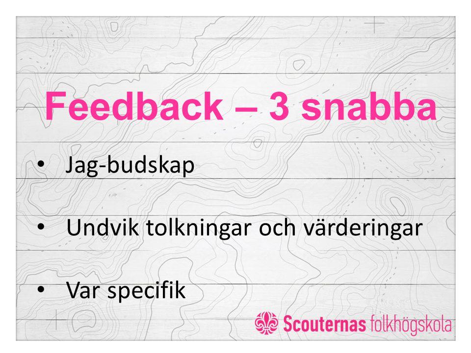 Feedback – 3 snabba Jag-budskap Undvik tolkningar och värderingar Var specifik