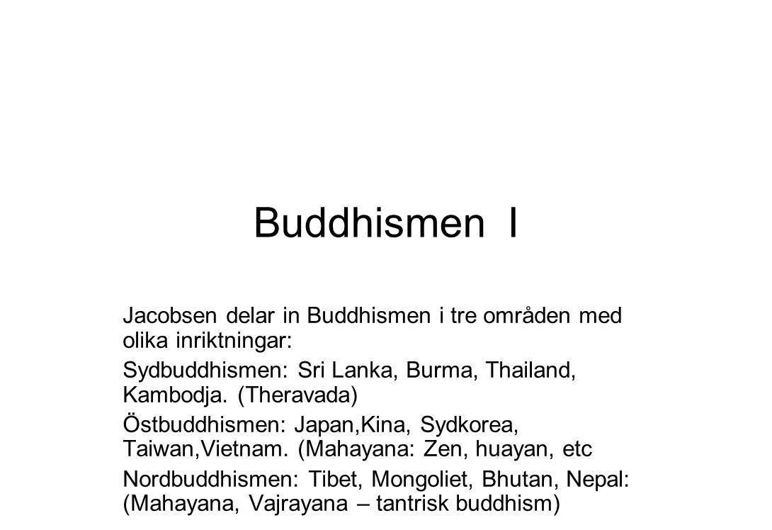 Buddhismen I Jacobsen delar in Buddhismen i tre områden med olika inriktningar: Sydbuddhismen: Sri Lanka, Burma, Thailand, Kambodja. (Theravada) Östbu