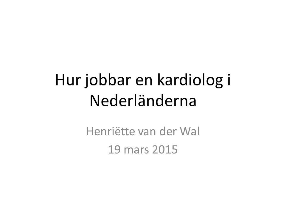 Hur jobbar en kardiolog i Nederländerna Henriëtte van der Wal 19 mars 2015