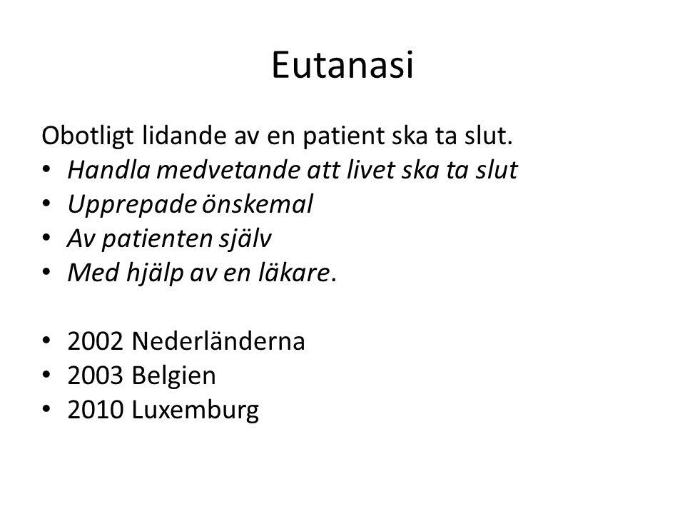 Eutanasi Obotligt lidande av en patient ska ta slut. Handla medvetande att livet ska ta slut Upprepade önskemal Av patienten själv Med hjälp av en läk