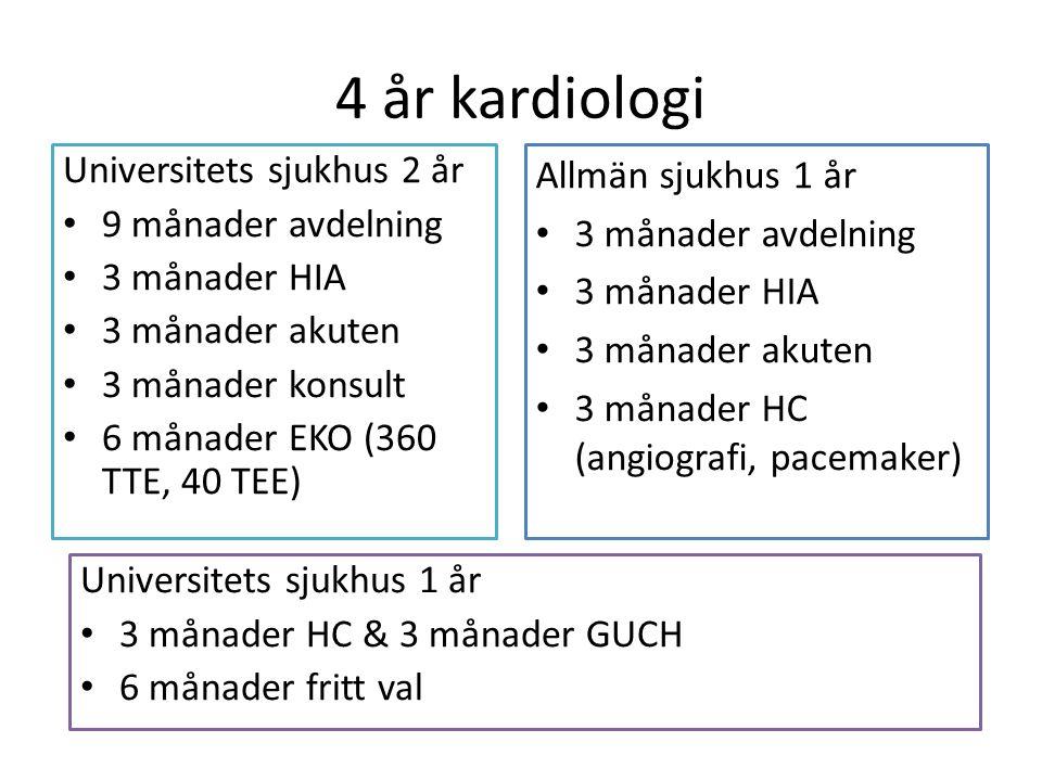 4 år kardiologi Universitets sjukhus 2 år 9 månader avdelning 3 månader HIA 3 månader akuten 3 månader konsult 6 månader EKO (360 TTE, 40 TEE) Allmän