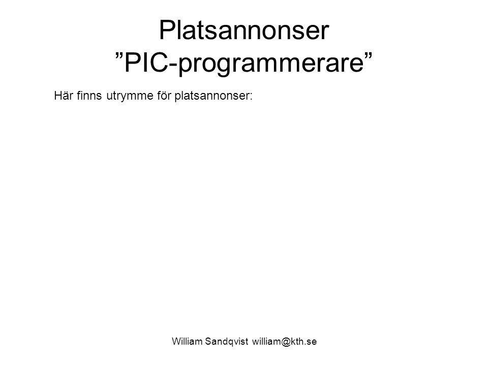 William Sandqvist william@kth.se Platsannonser PIC-programmerare Här finns utrymme för platsannonser: