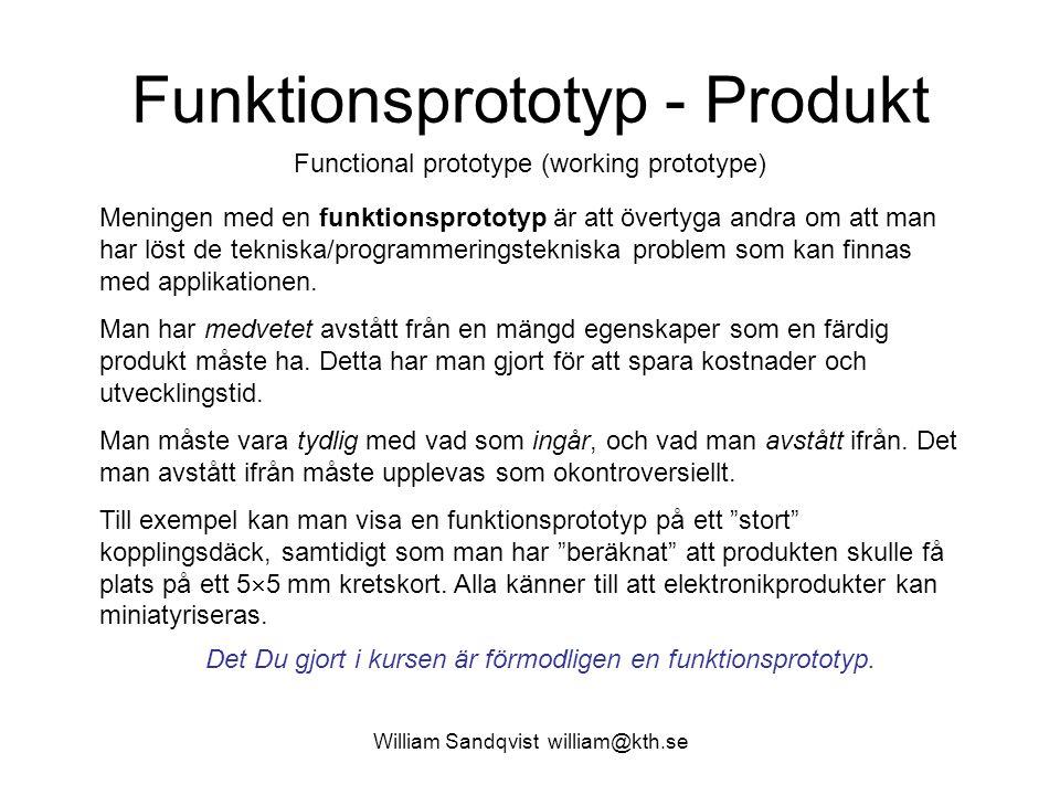 William Sandqvist william@kth.se Funktionsprototyp - Produkt Meningen med en funktionsprototyp är att övertyga andra om att man har löst de tekniska/programmeringstekniska problem som kan finnas med applikationen.