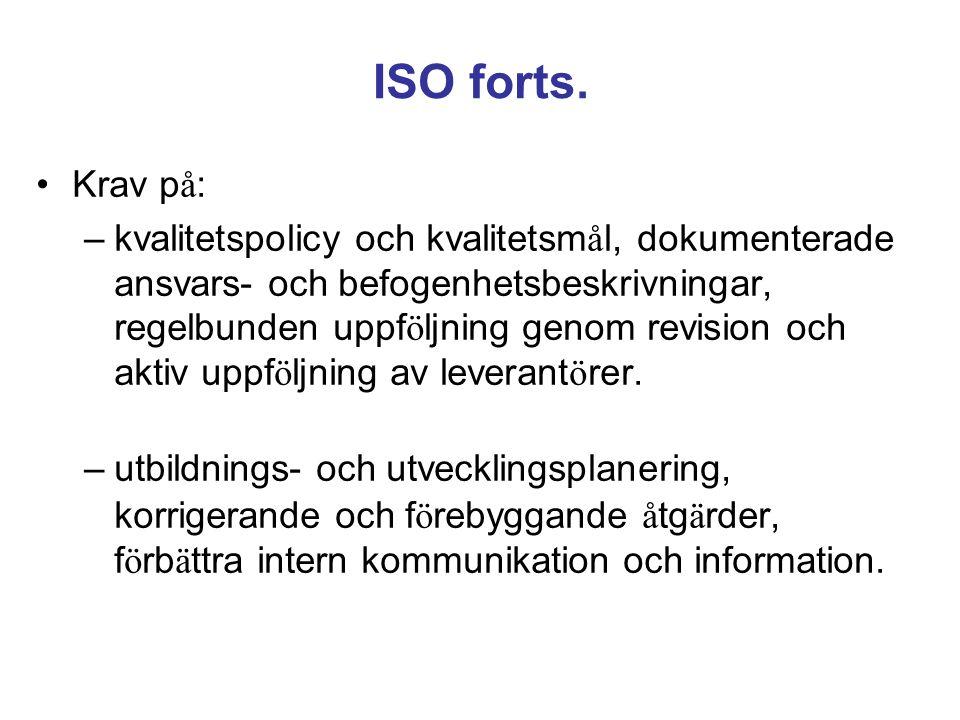 ISO forts. Krav p å : –kvalitetspolicy och kvalitetsm å l, dokumenterade ansvars- och befogenhetsbeskrivningar, regelbunden uppf ö ljning genom revisi