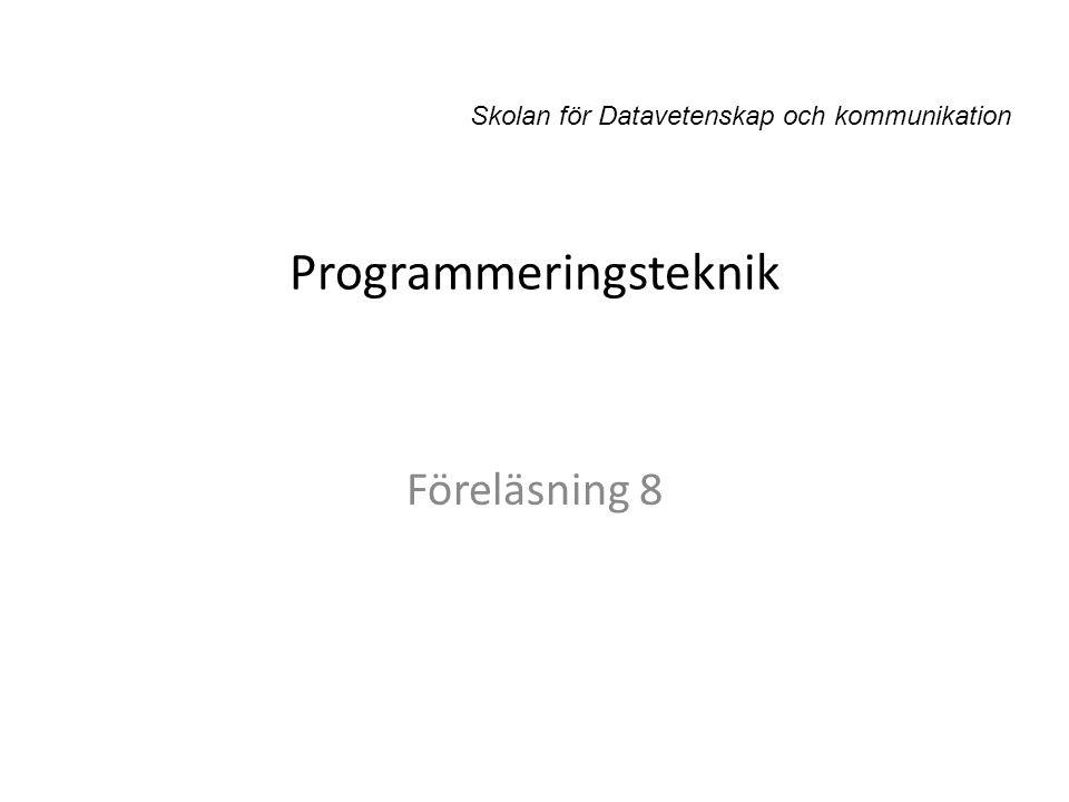 Programmeringsteknik Föreläsning 8 Skolan för Datavetenskap och kommunikation