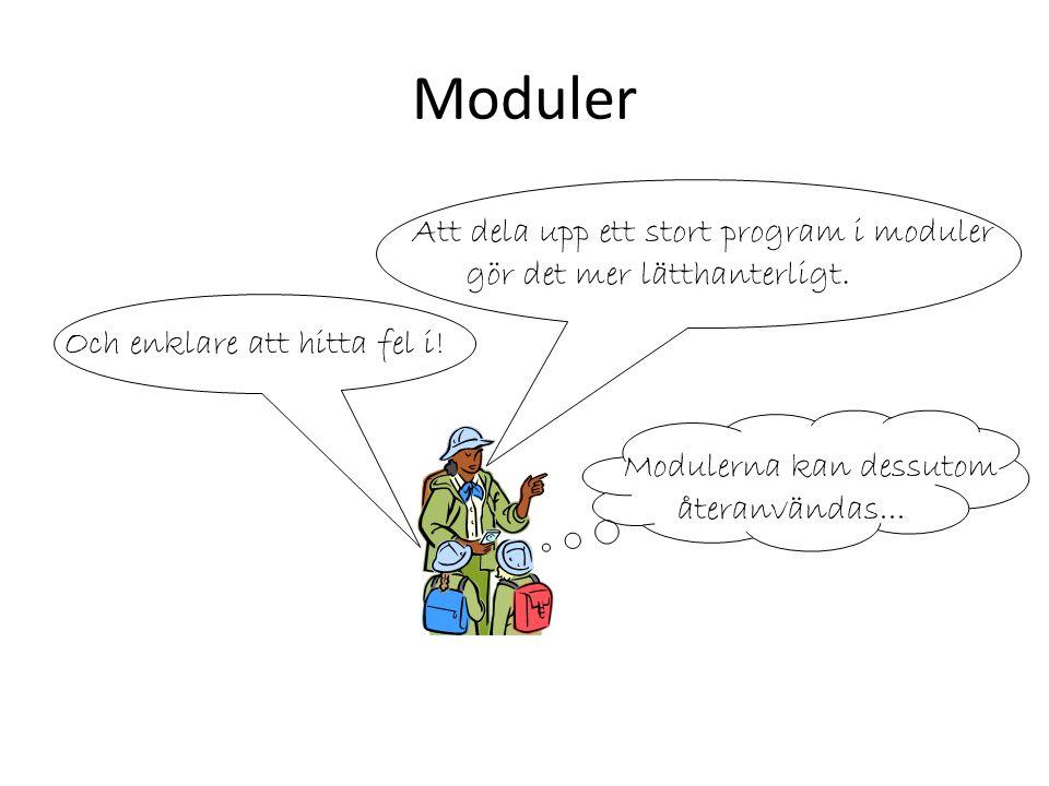 Moduler Att dela upp ett stort program i moduler gör det mer lätthanterligt.