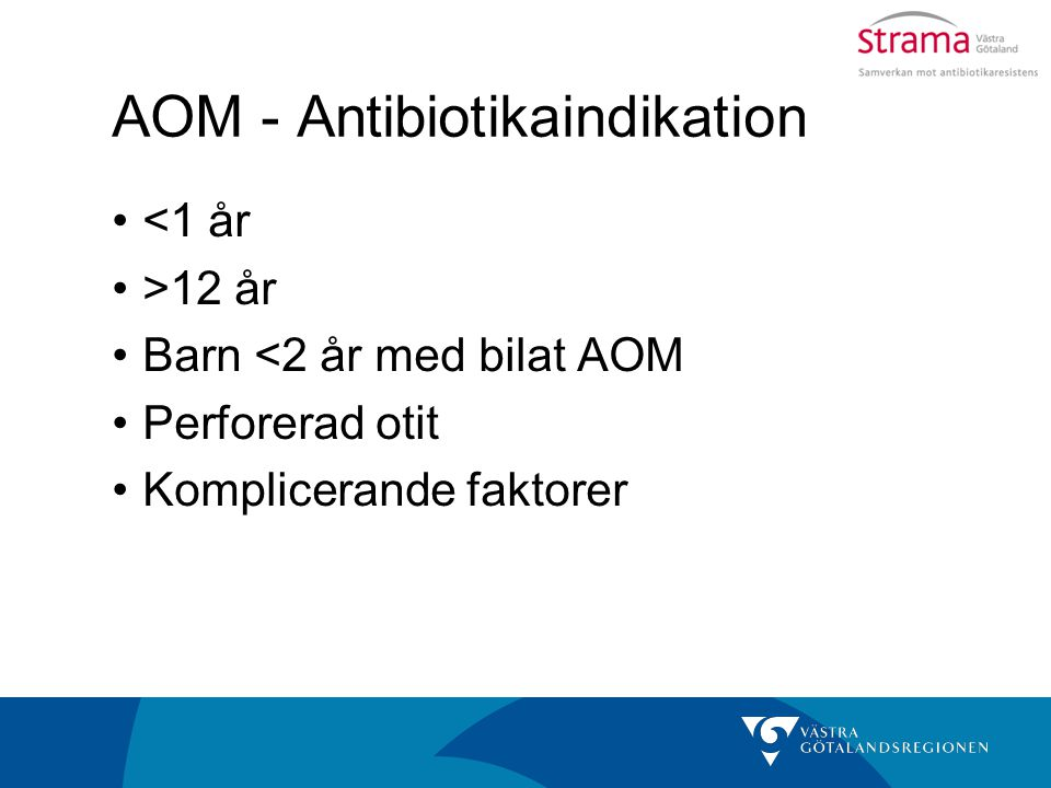 AOM - Antibiotikaindikation <1 år >12 år Barn <2 år med bilat AOM Perforerad otit Komplicerande faktorer