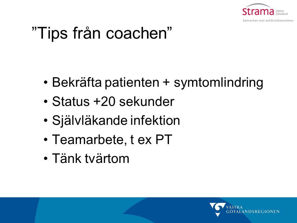"""""""Tips från coachen"""" Bekräfta patienten + symtomlindring Status +20 sekunder Självläkande infektion Teamarbete, t ex PT Tänk tvärtom"""