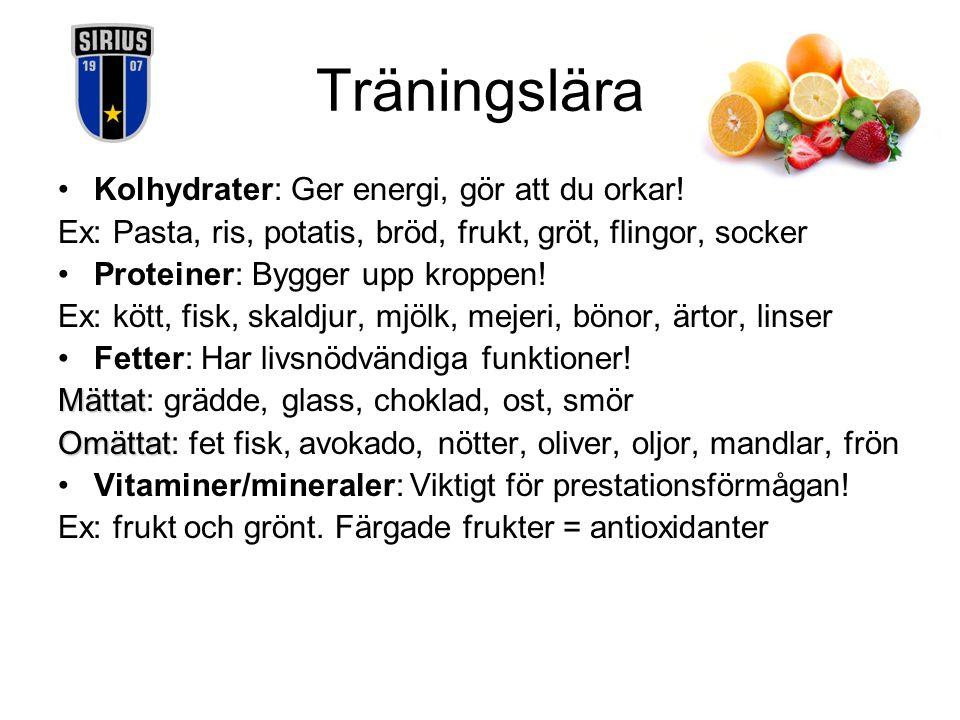 Träningslära Kolhydrater: Ger energi, gör att du orkar! Ex: Pasta, ris, potatis, bröd, frukt, gröt, flingor, socker Proteiner: Bygger upp kroppen! Ex: