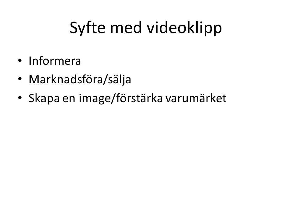 Syfte med videoklipp Informera Marknadsföra/sälja Skapa en image/förstärka varumärket