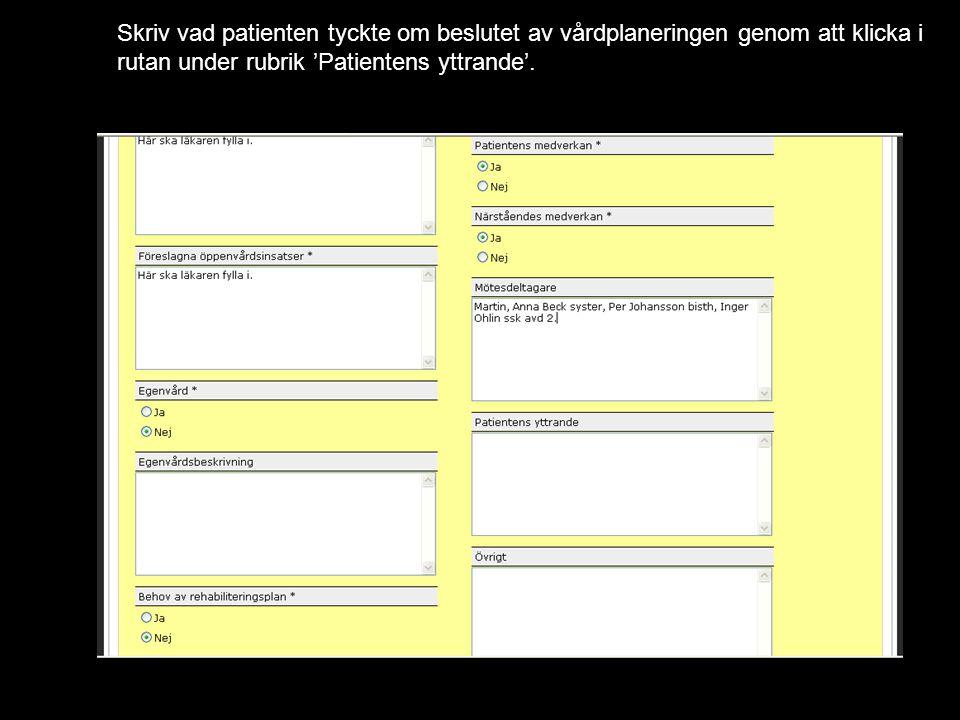 Skriv vad patienten tyckte om beslutet av vårdplaneringen genom att klicka i rutan under rubrik 'Patientens yttrande'.