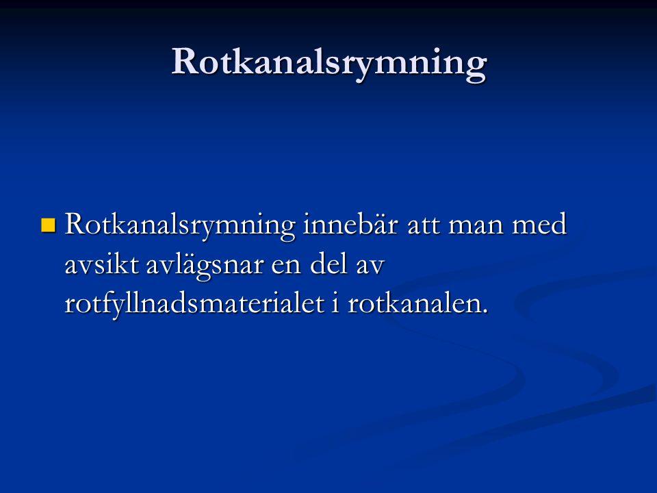 Rotkanalsrymning Rotkanalsrymning innebär att man med avsikt avlägsnar en del av rotfyllnadsmaterialet i rotkanalen. Rotkanalsrymning innebär att man
