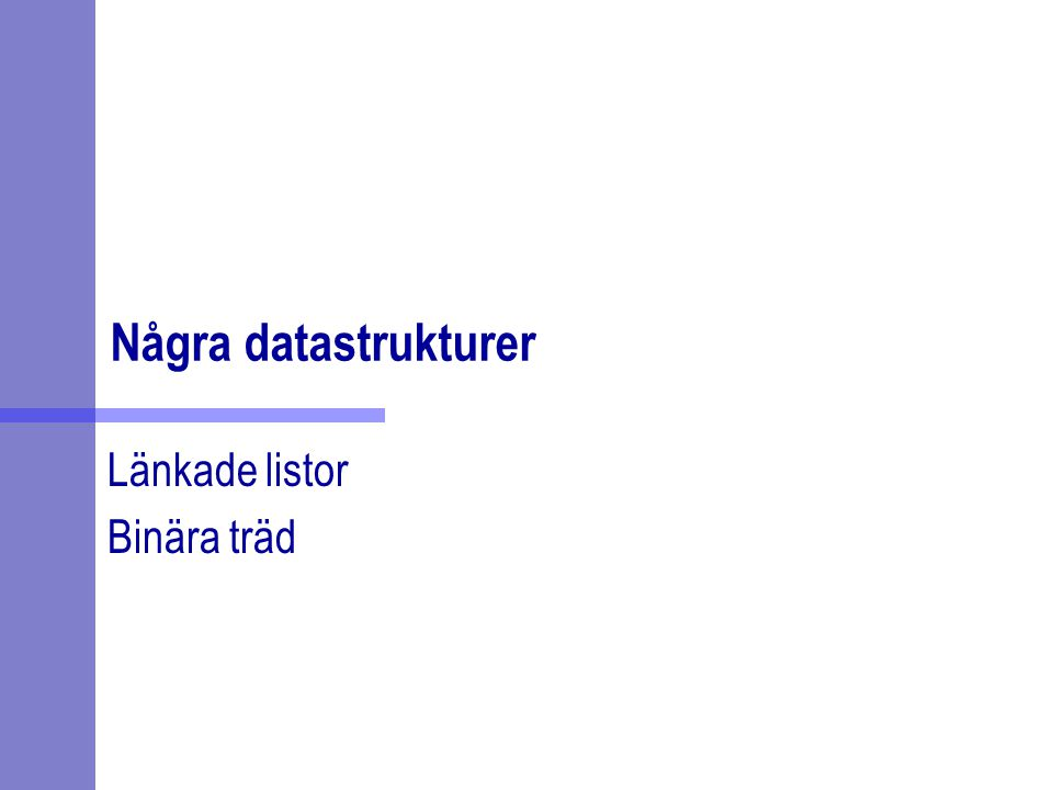 Några datastrukturer Länkade listor Binära träd
